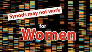 Synods may not work for women